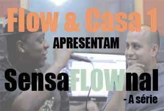 Flow e Casa 1 em SensaFLOWnal - A série