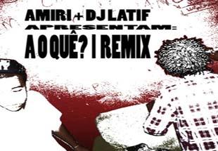 A o quê? - Amiri e DJ Latif