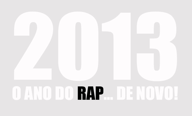 2013, o ano do RAP... de novo!