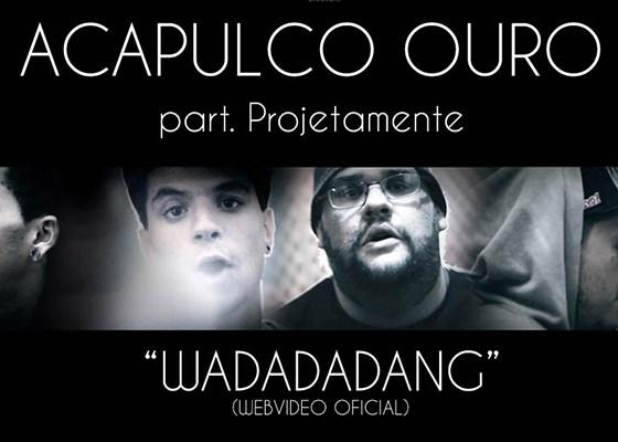 Clipe do Wadadadang, do Acapulco Ouro e Projetamente