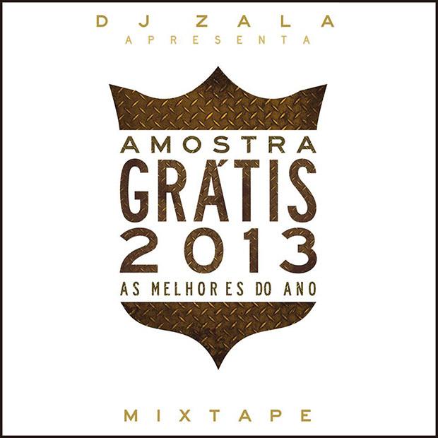 Mixtape Amostra Grátis - As Melhores de 2013, do DJ Zala